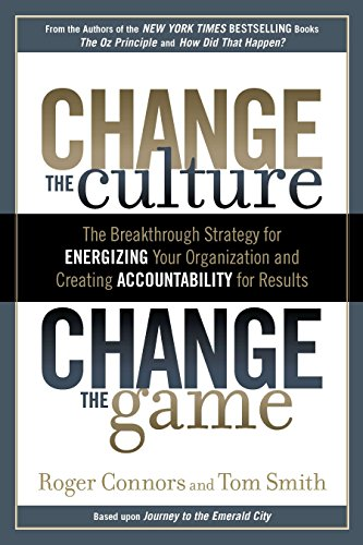 9781591843610: Change the Culture, Change the Game: The Breakthrough Strategy for Energizing Your Organization and Creating Accounta bility for Results