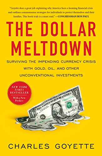 The Dollar Meltdown: Surviving the Impending Currency Crisis with Gold, Oil, and Other Unconventi...