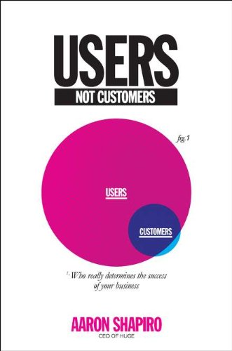 9781591843863: Users, Not Customers: Who Really Determines the Success of Your Business