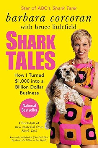 Shark Tales: How I Turned $1,000 Into a Billion Dollar Business: Corcoran, Barbara/Littlefield, ...