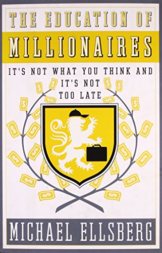 9781591844204: The Education Of Millionaires: It's Not What You Think, And It's Not Too Late (Portfolio)