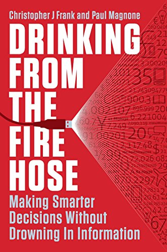 9781591844266: Drinking From The Fire Hose: Making Smarter Decisions Without Drowning in Information (Portfolio)
