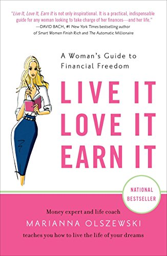 Live It, Love It, Earn It: A Woman's Guide to Financial Freedom: Olszewski, Marianna