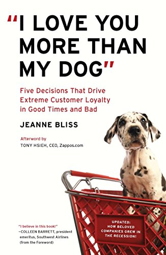9781591844419: I Love You More Than My Dog: Five Decisions That Drive Extreme Customer Loyalty in Good Times and Bad
