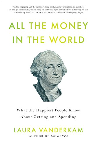 9781591844570: All the Money in the World: What the Happiest People Know About Getting and Spending