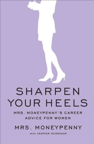 9781591844662: Sharpen Your Heels: Mrs. Moneypenny's Career Advice for Women