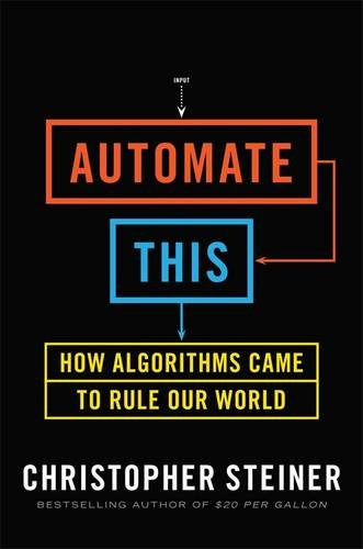 9781591844921: Automate This: How Algorithms Came to Rule Our World