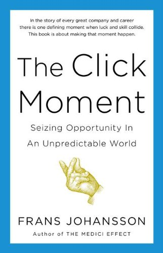 9781591844938: The Click Moment: Seizing Opportunity in an Unpredictable World