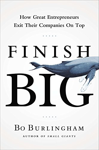 9781591844976: Finish Big: How Great Entrepreneurs Exit Their Companies on Top
