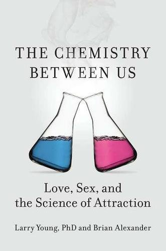9781591845133: The Chemistry Between Us: Love, Sex, and the Science of Attraction