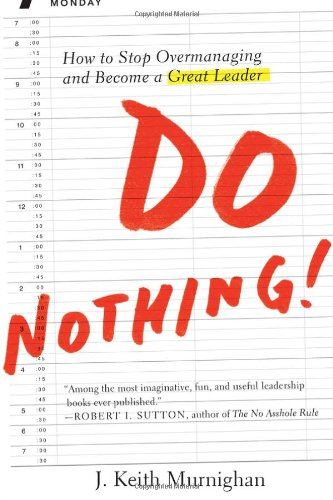 9781591845300: Do Nothing!: How to Stop Overmanaging and Become a Great Leader