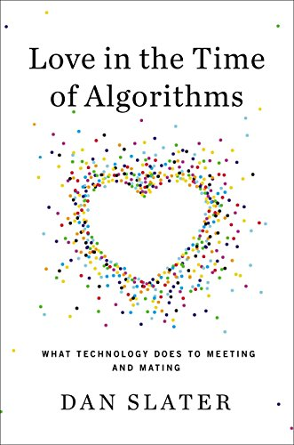 9781591845317: Love in the Time of Algorithms: What Technology Does to Meeting and Mating