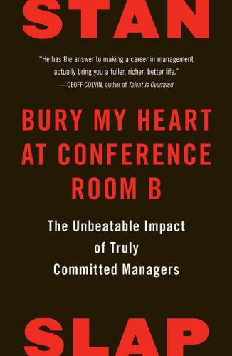 9781591845348: Bury My Heart at Conference Room B: The Unbeatable Impact of Truly Committed Managers