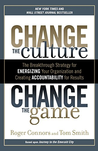 9781591845393: Change the Culture, Change the Game: The Breakthrough Strategy for Energizing Your Organization and Creating Accounta bility for Results