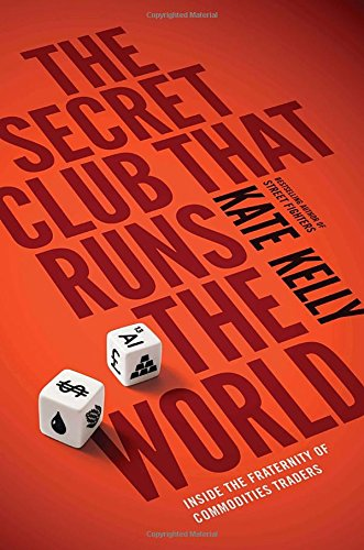 9781591845461: The Secret Club That Runs the World: Inside the Fraternity of Commodity Traders