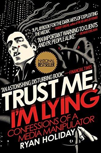 9781591845539: Trust Me, I'm Lying: Confessions of a Media Manipulator