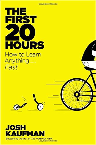 The First 20 Hours: How to Learn: Kaufman, Josh