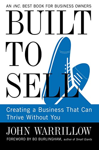 9781591845829: Built to Sell: Creating a Business That Can Thrive Without You