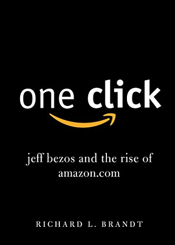 One Click: Jeff Bezos and the Rise of Amazon.com: Brandt, Richard L.