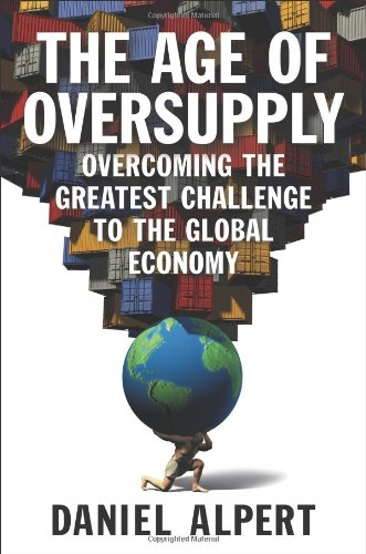 9781591845966: The Age of Oversupply: Overcoming the Greatest Challenge to the Global Economy