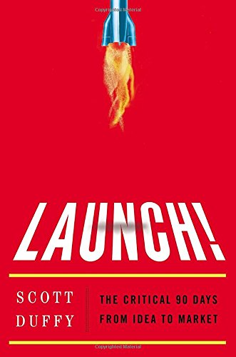 9781591846062: Launch!: The Critical 90 Days from Idea to Market