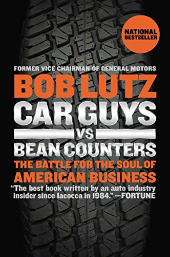 Car Guys vs. Bean Counters: The Battle for the Soul of American Business: Bob Lutz