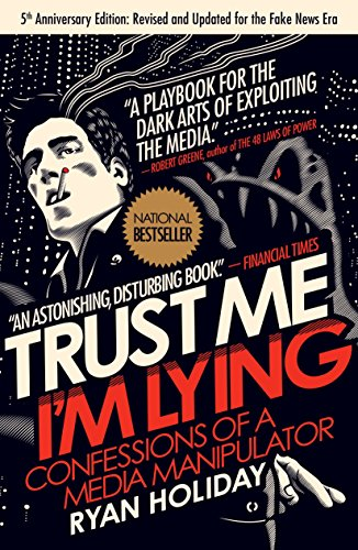 9781591846284: Trust Me, I'm Lying: Confessions of a Media Manipulator