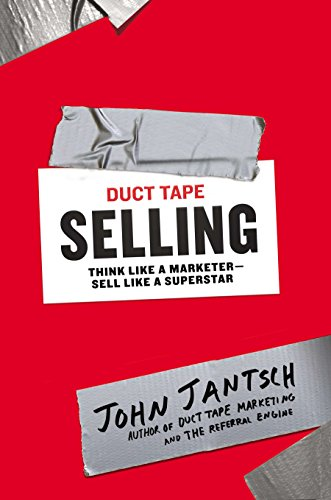 9781591846338: Duct Tape Selling: Think Like a Marketer-Sell Like a Superstar