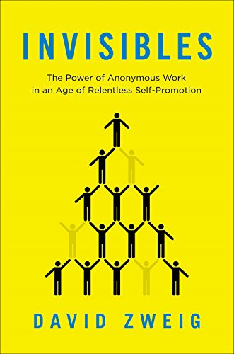 9781591846345: Invisibles: The Power of Anonymous Work in an Age of Relentless Self-Promotion