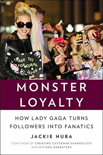 9781591846505: Monster Loyalty: How Lady Gaga turns Followers into Fanatics