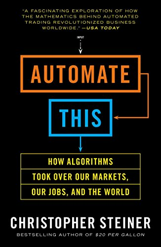 9781591846529: Automate This: How Algorithms Took Over Our Markets, Our Jobs, and the World