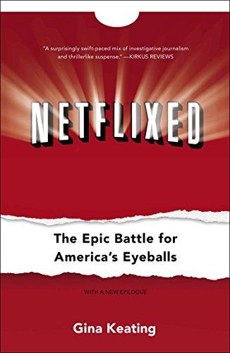 Netflixed: The Epic Battle for America's Eyeballs: Keating, Gina