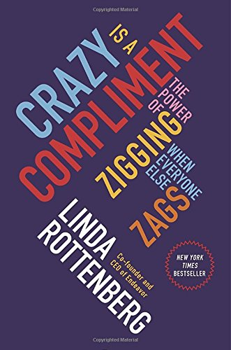 9781591846642: Crazy Is a Compliment: The Power of Zigging When Everyone Else Zags