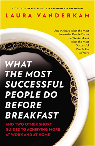 9781591846697: What the Most Successful People Do Before Breakfast: And Two Other Short Guides to Achieving More at Work and at Home