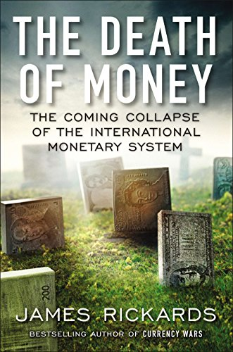 9781591846703: The Death of Money: The Coming Collapse of the International Monetary System