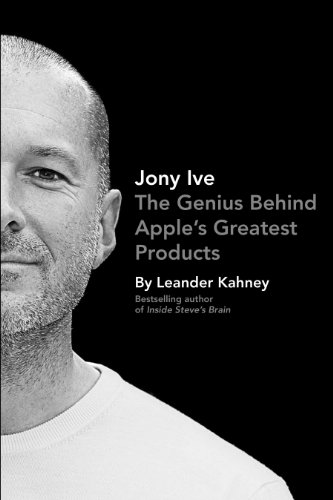 9781591846758: Jony Ive: Genius Behind Apples Greatest Products