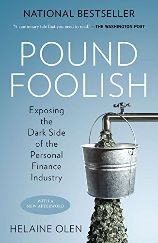 Pound Foolish: Exposing the Dark Side of the Personal Finance Industry: Olen, Helaine