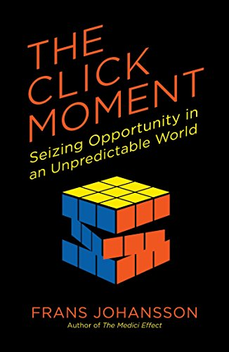 9781591846833: The Click Moment: Seizing Opportunity in an Unpredictable World