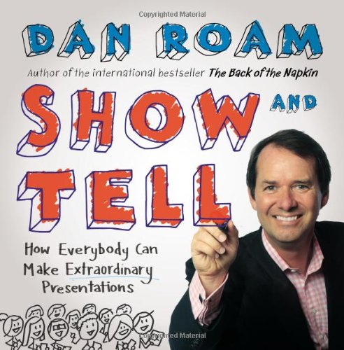 Show and Tell: How Everybody Can Make Remarkable Presentations