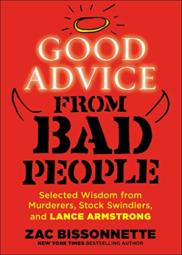 9781591846895: Good Advice from Bad People: Selected Wisdom from Murderers, Stock Swindlers, and Lance Armstrong