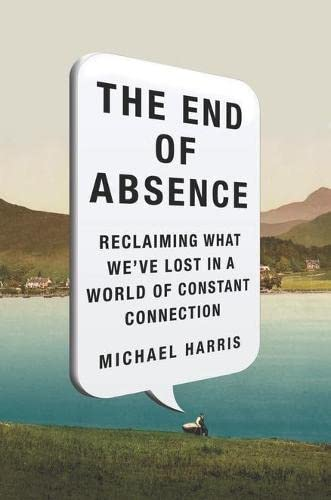 9781591846932: The End of Absence: Reclaiming What We've Lost in a World of Constant Connection