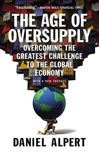 9781591847014: The Age of Oversupply: Overcoming the Greatest Challenge to the Global Economy