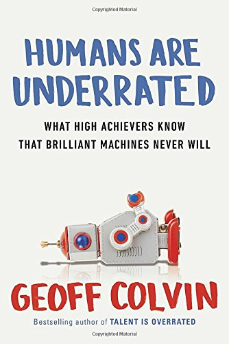 9781591847205: Humans Are Underrated: What High Achievers Know That Brilliant Machines Never Will