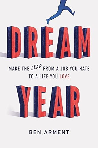 9781591847298: Dream Year: Make the Leap from a Job You Hate to a Life You Love