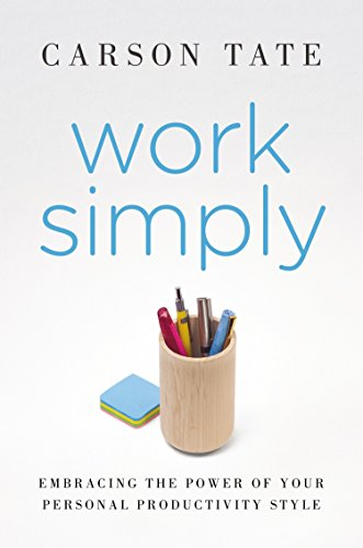 Work Simply: Embracing the Power of Your Personal Productivity Style: Tate, Carson