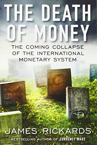 9781591847410: The Death of Money: The Coming Collapse of the International Monetary System