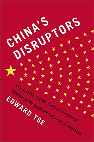 9781591847540: China's Disruptors: How Alibaba, Xiaomi, Tencent, and Other Companies are Changing the Rules of Business