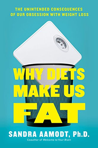 Diets Make You Fat: A Neuroscientist Explains How Your Brain Fights Weight Loss And What To Do About It