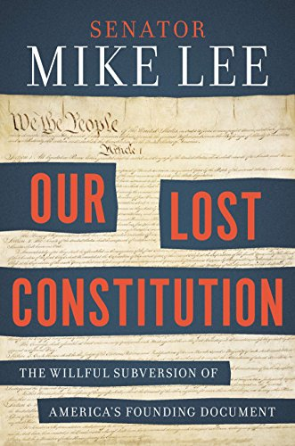 Our Lost Constitution: The Willful Subversion of America's Founding Document: Lee, Mike