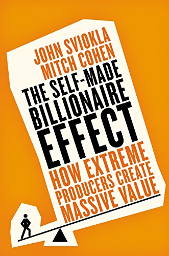 9781591847823: The Self-made Billionaire Effect: How Extreme Producers Create Massive Value